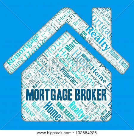Mortgage Broker Means Home Loan And Borrow