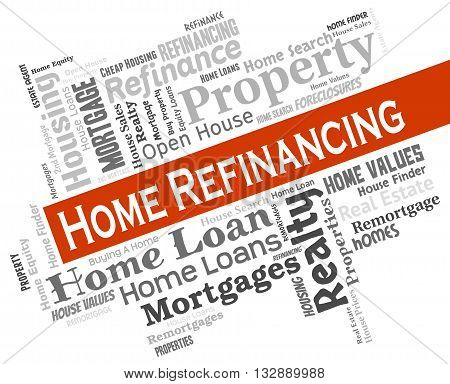 Home Refinancing Represents Financial House And Refinance