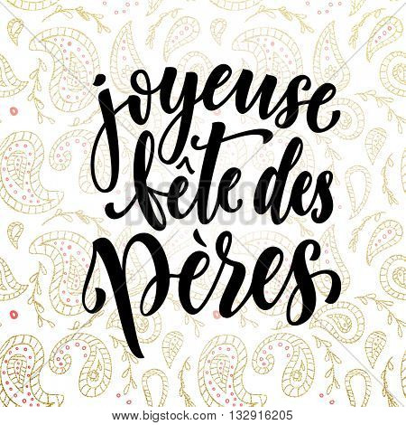 Joyeuse Fete des Peres vector greeting card text. Father Day gold paisley pattern. French Fathers Day hand drawn golden calligraphy flourish lettering. White background wallpaper.