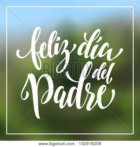 Feliz Dia del Padre greeting card text. Feliz Dia del Padre lettering. Spanish Dia Padre hand drawn calligraphy flourish lettering on blurred summer background wallpaper.