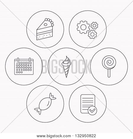 Cake, candy and ice cream icons. Piece of cake, lolly pop linear sign. Check file, calendar and cogwheel icons. Vector