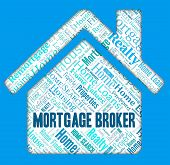 Mortgage Broker Representing Home Loan And Mortgages poster