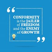 Inspirational motivational quote. Conformity is the jailer of freedom and the enemy of growth. Simple trendy design. poster