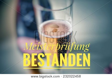 Champagne Glass With Noble Champagne And Inscription In Yellow In German Meisterprüfung Bestanden, I