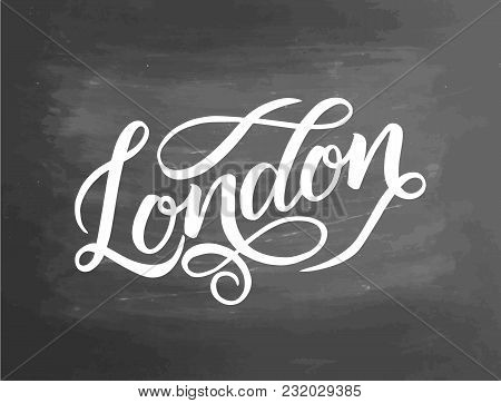 Conceptual Hand Drawn Phrase London On Chalkboard. Hand Drawn Graphic. Lettering Design For Posters,