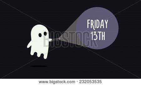 Cute Ghost With His Flashlight Pointing Towards Friday 13th. Vector Background Illustration For Frid