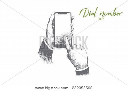 Dial Number Concept. Hand Drawn Smartphone And Hands. Businessman Touching Buttons With Numbers On T