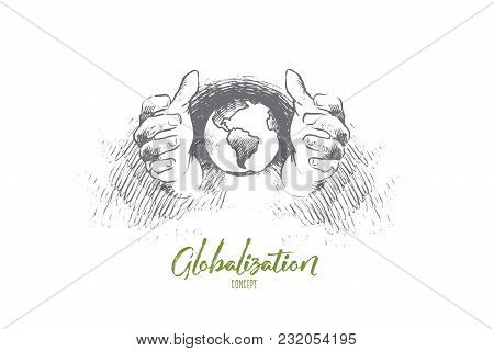 Globalization Concept. Hand Drawn Earth In Human Hands. Sphere Of Globe, Earth Planet Isolated Vecto