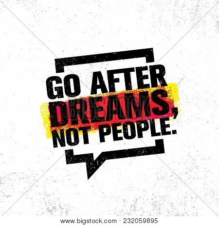 Go After Dreams, Not People. Inspiring Creative Motivation Quote Poster Template. Vector Typography