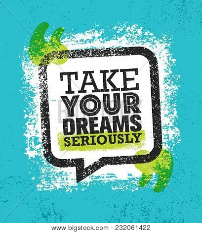 Take Your Dreams Seriously. Inspiring Creative Motivation Quote Poster Template. Vector Typography B