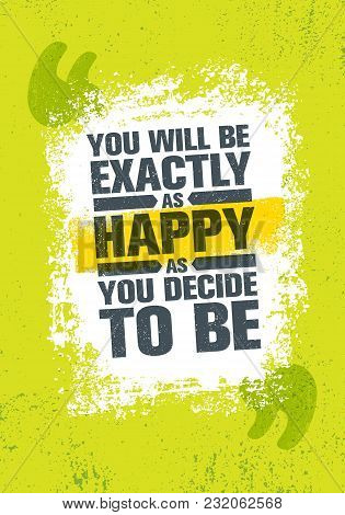 You Will Be Exactly As Happy As You Decide To Be. Inspiring Creative Motivation Quote Poster Templat