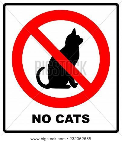 No Cats. Prohibiting Sign Location Or Entry Of Pets At This Point Or Territory. Vector Illustration