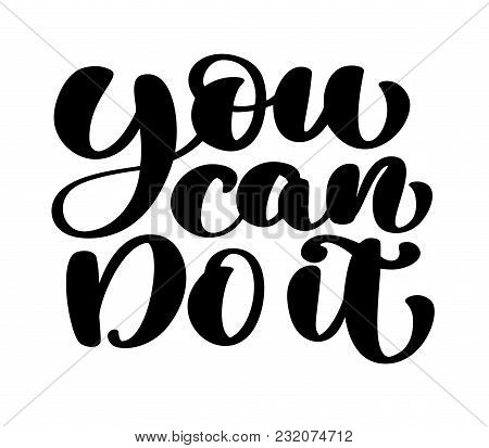 Inspirational Quote You Can Do It. Hand Written Calligraphy Text. Motivational Saying For Wall Decor