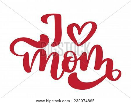 I Love Mom. Handwritten Lettering Text For Greeting Card For Mother Day. Isolated On White Vector Il