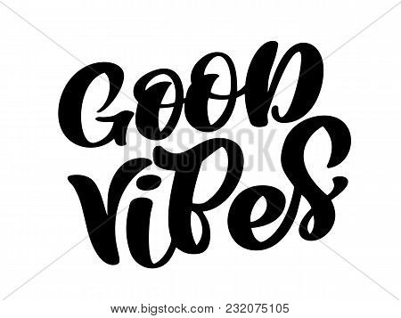 Good Vibes Hand Lettering Quote Card. Handmade Vector Calligraphy Text Illustration With Decorative