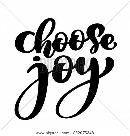 Choose Joy Hand Lettering Inscription Positive Quote, Motivational And Inspirational Poster, Calligr