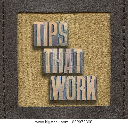 Tips That Work Phrase Assembled From Vintage Wooden Letterpress Inside Stitched Leather Frame