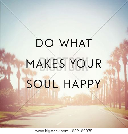 Quote - Do what makes your soul happy