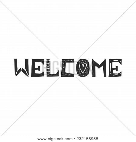 Welcome - Cute Hand Drawn Lettering In Scandinavian Style. Monochrome Kids Vector Illustration.