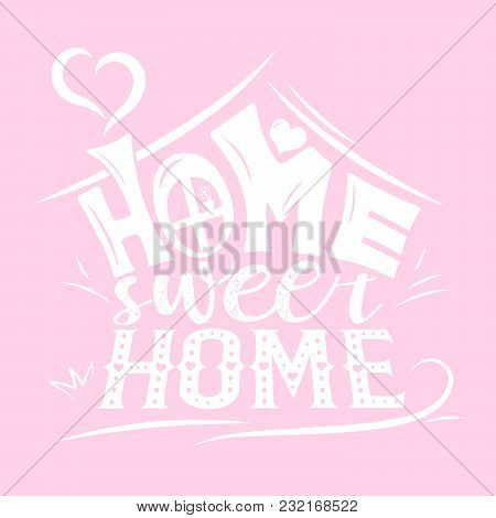 Abstract House With Phrase Home Sweet Home.