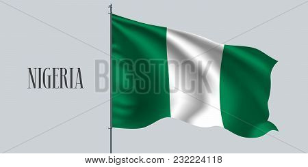 Nigeria Waving Flag On Flagpole Vector Illustration. White Green Element Of Nigerian Wavy Realistic