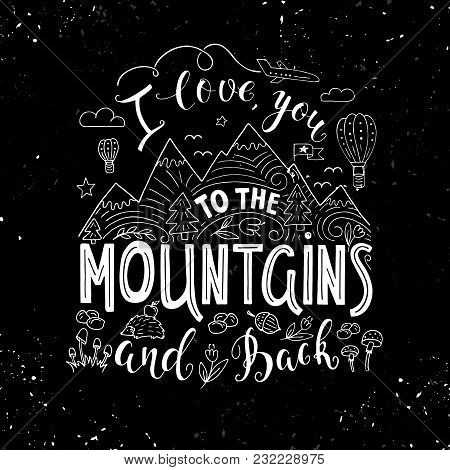 Vector Hand Drawn Illustration With Hand-lettering. I Love You To The Mountains And Back. Inspiratio