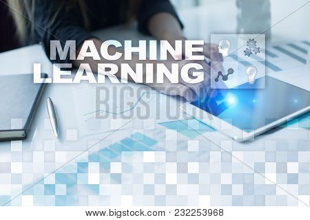 Machine Learning. Text And Icons On Virtual Screen. Business, Internet And Technology Concept