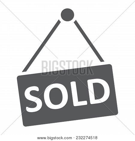 Sold Glyph Icon, Real Estate And Home, Sale Sign Vector Graphics, A Solid Pattern On A White Backgro