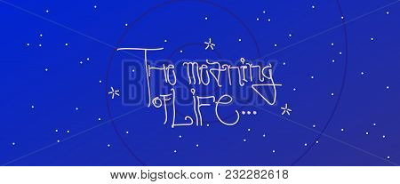 The Meaning Of Life Calligraphic Vector Design On Blue Cosmos Background.  Conceptual Illustration.