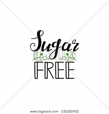 Sugar Free. Lettering. Ink Illustration. Isolated On White Background. Concept For Healthy Food Them
