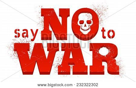 Vector Poster With Red Text Say No To War. Vector Poster Say No To War With Blood And Skull.