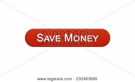 Save Money Web Interface Button Wine Red Color, Online Banking Service, Deposit, Stock Footage