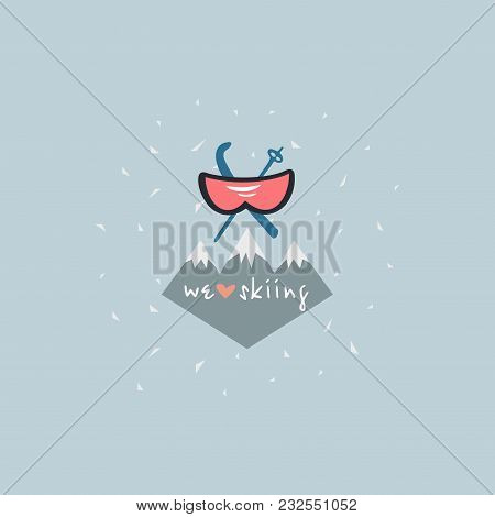 Skiing Emblem. Ski Goggles, Mountains, Skis And Sticks. Inscription: We Love Skiing. Extreme Winter