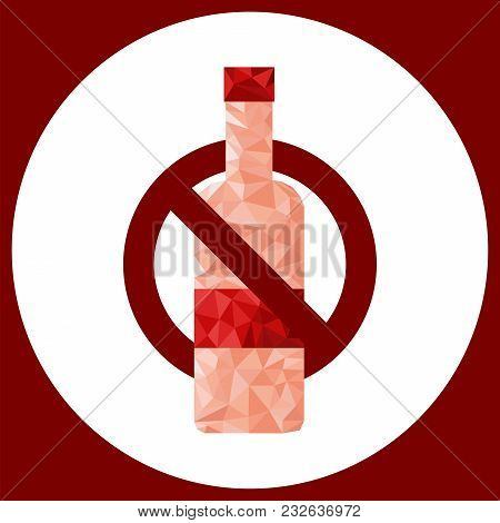 Stop Drinking Alcohol Sign. No Alcohol. Low Poly Restrict Bottle Diagram Banner. Vector.