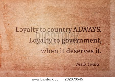 Loyalty To Country Always. Loyalty To Government, When It Deserves It - Famous American Writer Mark