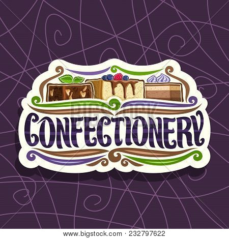 Vector Logo For Confectionery, Cut Paper Signage With Chocolate Brownie, Slice Of Cheesecake Covered