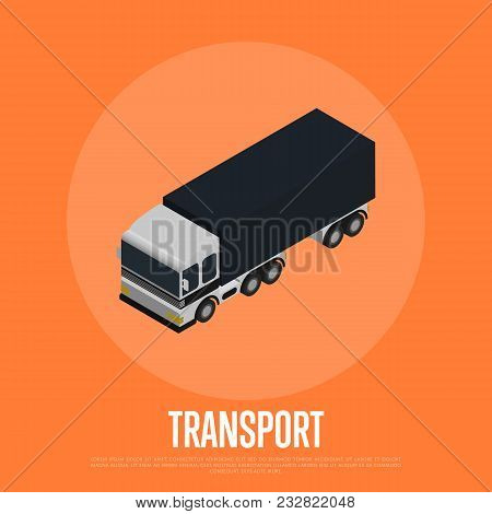 Transport Concept With Freight Car Isolated Illustration. Cargo Truck Isometric Icon. Local Delivery