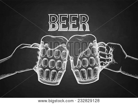 Two Graphic Hands Holding Pints Of Beer. Vintage Vector Illustration Isolated On The Blackboard Back