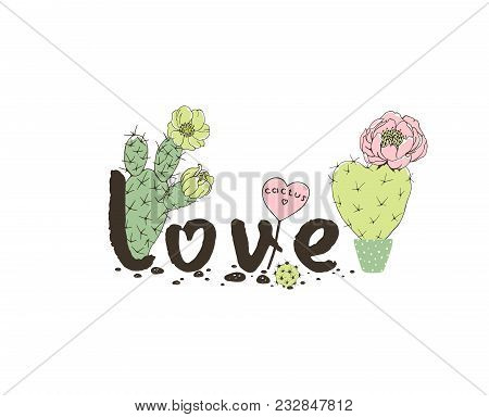Hand Drawn Lettering Love With Decoration Blossom Cactuses. Vector Floral Holiday Card.