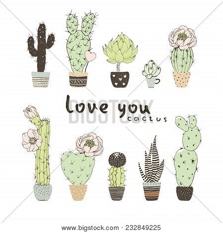 Collection Of Blossom Cactuses In Flowers Pots. Vector Floral Illustration With Lettering Love You.