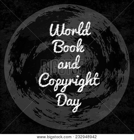 World Book And Copyright Day. Name Of Event. Background Earth Globe. Illustration In Gray Shades