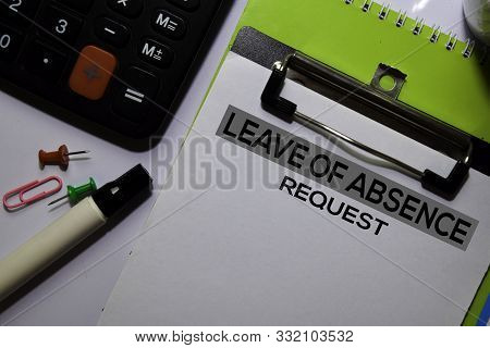 Leave Of Absence Request Write On Document Isolated White Background.