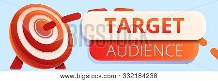 Target Audience Concept Banner. Cartoon Illustration Of Target Audience Vector Concept Banner For We