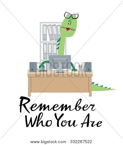 Cute Illustration Of Dinosaur Accountant And Phrase Remember Who You Are. Ironic Vector Graphics