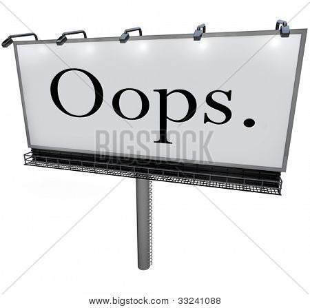 A large white billboard with the word Oops alerting you to a public mistake, gaffe, blunder or blooper that is causing embarrassment for the wrong person or business