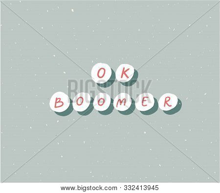 Ok Boomer Text, Hand Lettering Inscription. Generation Z Quote For T-shirt Print, Sarcastic Cards An
