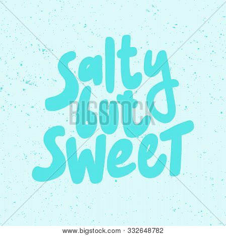 Salty But Sweet. Sticker For Social Media Content. Vector Hand Drawn Illustration Design.
