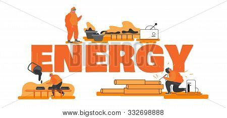 Energy And Metallurgy Industry Concept. Steel Workers Mining, Smelting And Welding On Factory. Metal