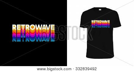 Retrowave. Stylish T-shirt And Apparel Retro Design With Retrowave Inscription Typography, Print, Ve