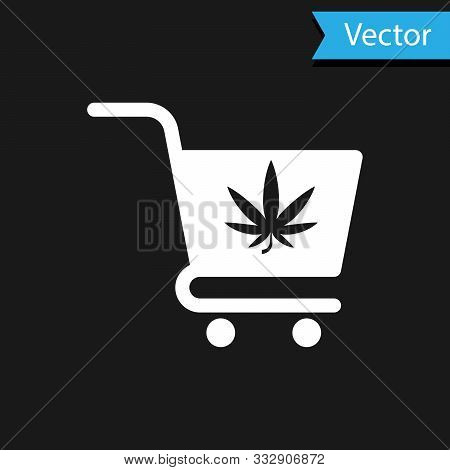 White Shopping Cart With Marijuana Or Cannabis Leaf Icon Isolated On Black Background. Online Buying